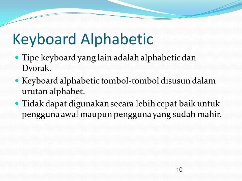 10 Keyboard Alphabetic Tipe keyboard yang lain adalah alphabetic dan Dvorak. Keyboard alphabetic tombol-tombol disusun dalam urutan alphabet. Tidak da