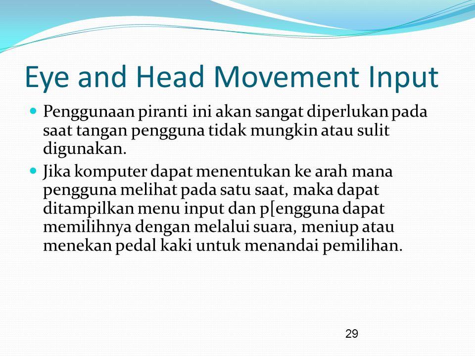 29 Eye and Head Movement Input Penggunaan piranti ini akan sangat diperlukan pada saat tangan pengguna tidak mungkin atau sulit digunakan.