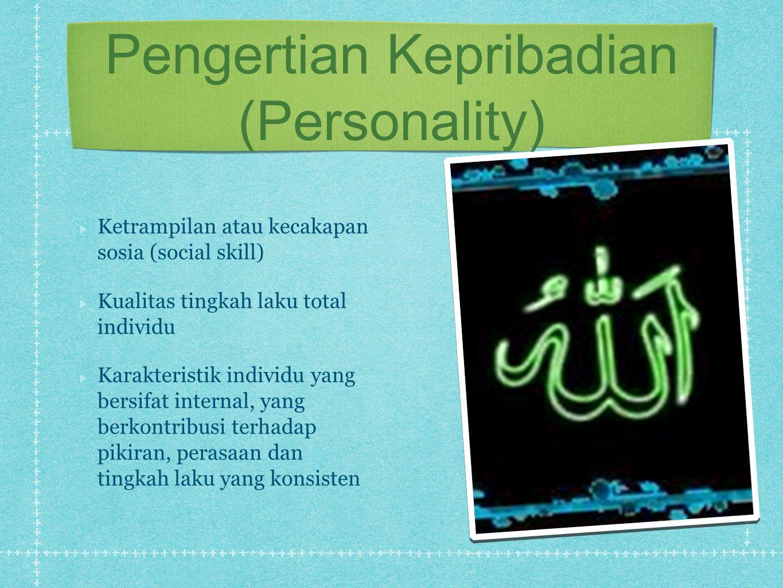 Pengertian Kepribadian (Personality) Ketrampilan atau kecakapan sosia (social skill) Kualitas tingkah laku total individu Karakteristik individu yang
