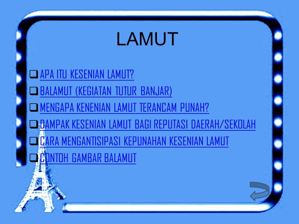 APA ITU KESENIAN LAMUT.Kesenian LAMUT adalah sebuah tradisi bertutur dari suku Banjar.