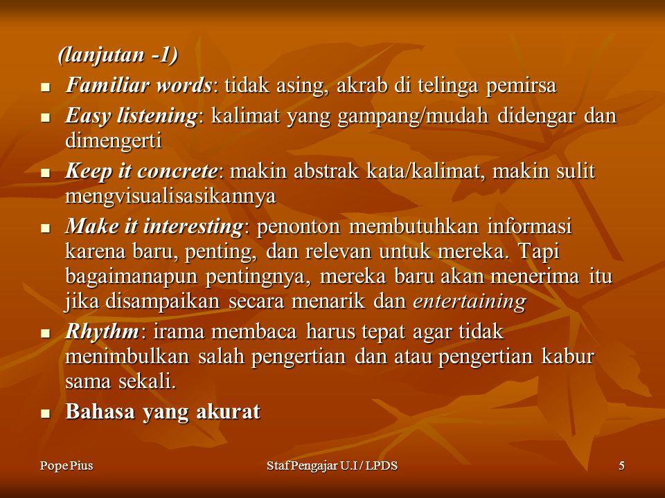 Pope PiusStaf Pengajar U.I / LPDS5 (lanjutan -1) (lanjutan -1) Familiar words: tidak asing, akrab di telinga pemirsa Familiar words: tidak asing, akra