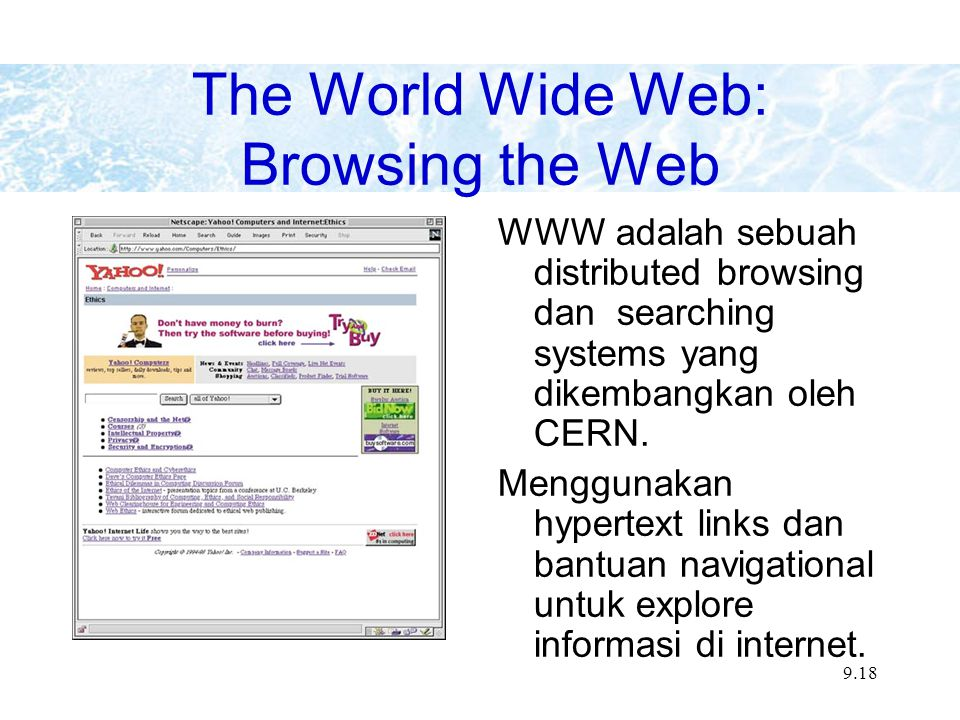 9.18 The World Wide Web: Browsing the Web WWW adalah sebuah distributed browsing dan searching systems yang dikembangkan oleh CERN. Menggunakan hypert