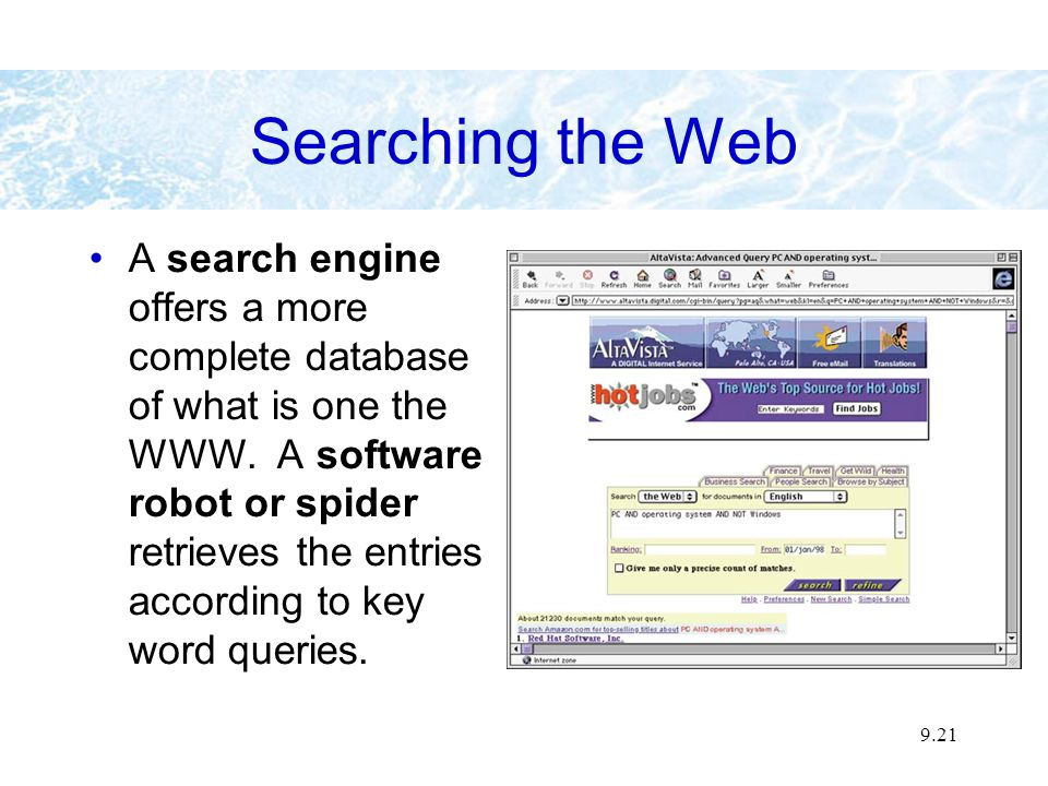 9.21 Searching the Web A search engine offers a more complete database of what is one the WWW.