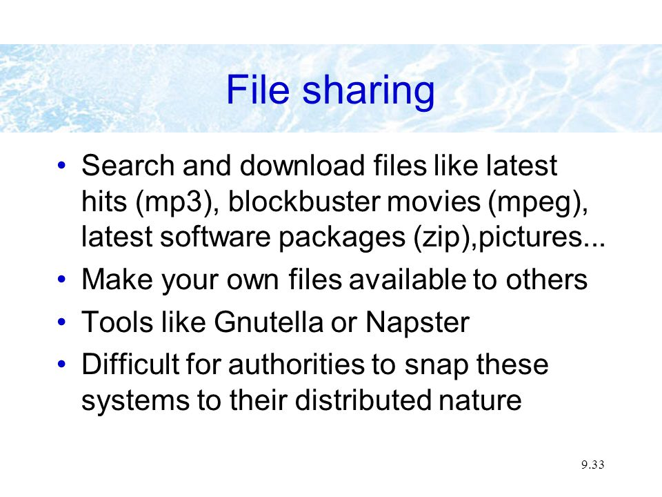 9.33 File sharing Search and download files like latest hits (mp3), blockbuster movies (mpeg), latest software packages (zip),pictures...