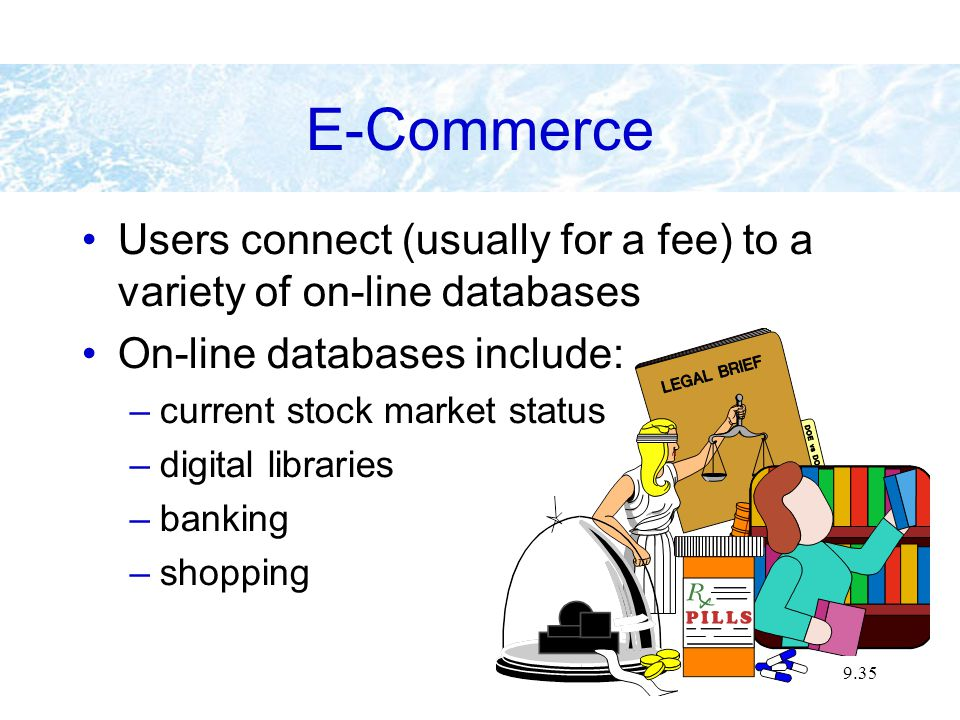 9.35 Users connect (usually for a fee) to a variety of on-line databases On-line databases include: –current stock market status –digital libraries –b