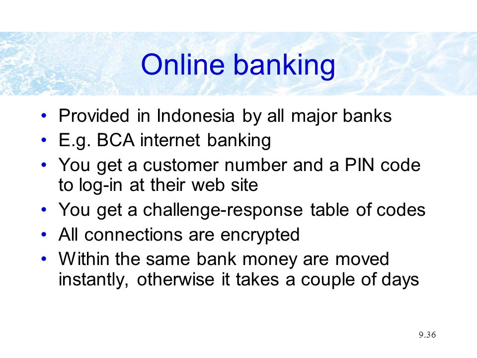 9.36 Online banking Provided in Indonesia by all major banks E.g.