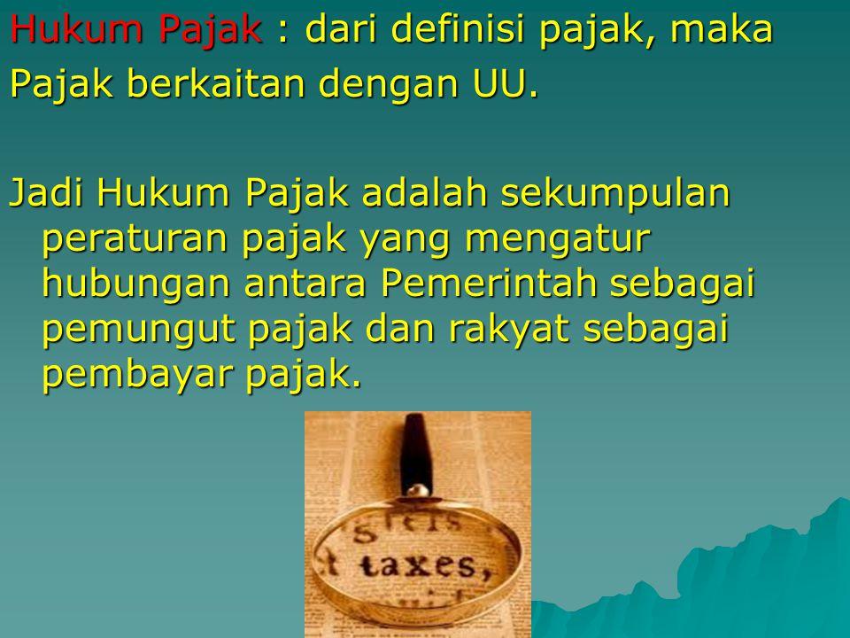 Hukum Pajak : Merupakan Pajak dalam Persepktif hukum, karena pajak itu sendiri dapat di lihat dari perspektif atau pendekatan berbagai aspek Misalnya