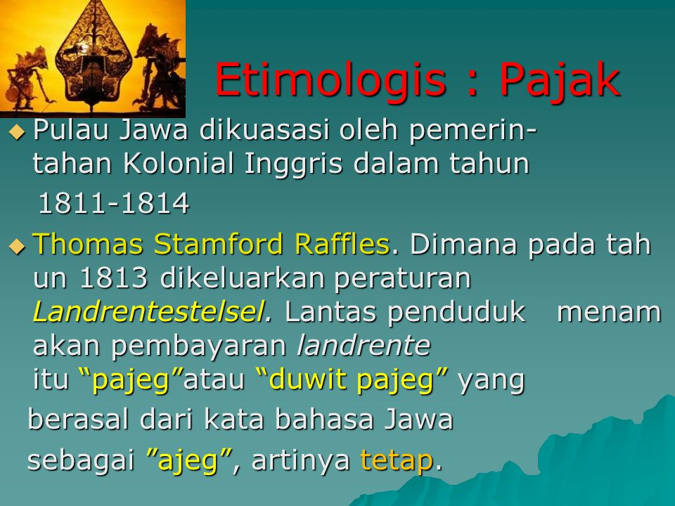 SEJARAH PAJAK DI INDONESIA Di Indonesia sudah ada sejak tahun 1311 oleh kerajaan Majapahit yang saat itu di rajai oleh Kertarajasa Jayawardhana (berda