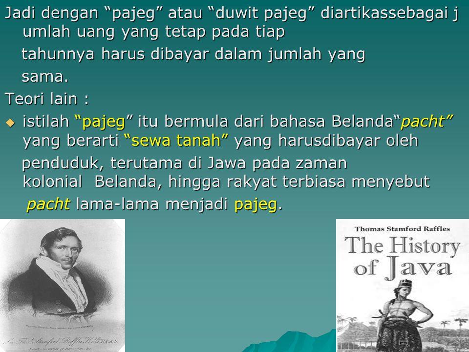 Etimologis : Pajak Etimologis : Pajak  Pulau Jawa dikuasasi oleh pemerin- tahan Kolonial Inggris dalam tahun  Pulau Jawa dikuasasi oleh pemerin- tah