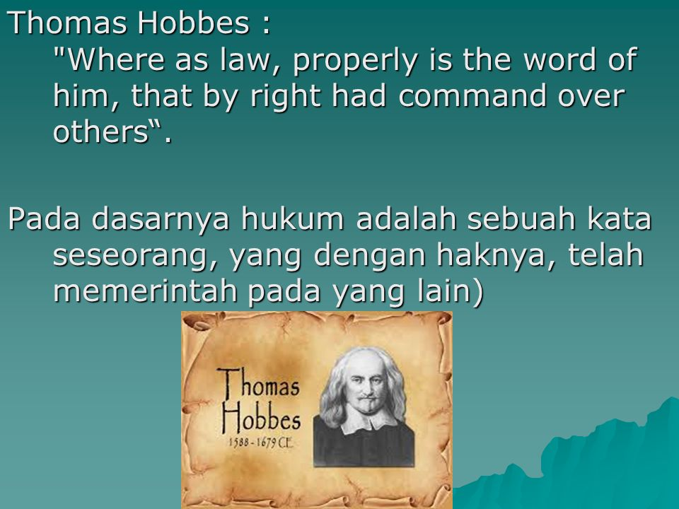Hugo Grotius (1583-1645: seorang filsuf Belanda, ahli hukum): Law is a rule of moral action obliging to that which is right .