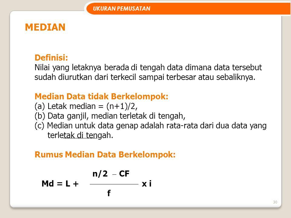 30 MEDIAN Definisi: Nilai yang letaknya berada di tengah data dimana data tersebut sudah diurutkan dari terkecil sampai terbesar atau sebaliknya. Medi