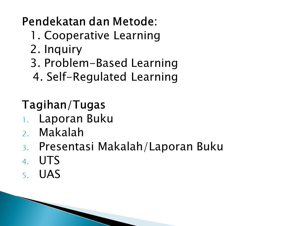 Pendekatan dan Metode: 1. Cooperative Learning 2. Inquiry 3. Problem-Based Learning 4. Self-Regulated Learning Tagihan/Tugas 1. Laporan Buku 2. Makala