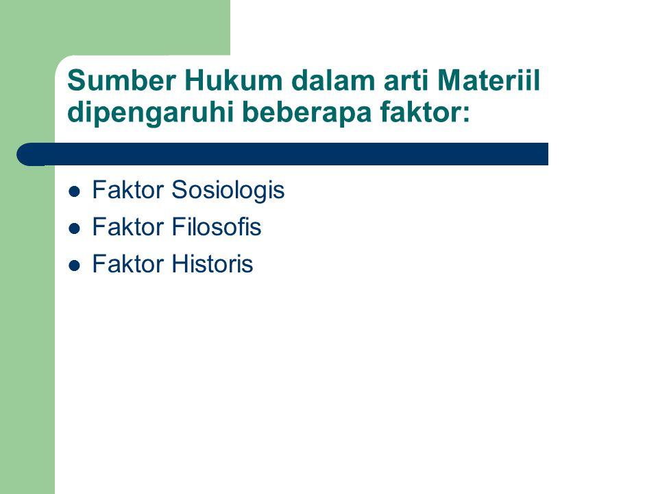 Sumber Hukum dalam arti Materiil dipengaruhi beberapa faktor: Faktor Sosiologis Faktor Filosofis Faktor Historis