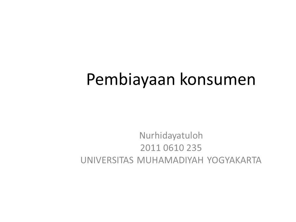 Pembiayaan konsumen Nurhidayatuloh 2011 0610 235 UNIVERSITAS MUHAMADIYAH YOGYAKARTA
