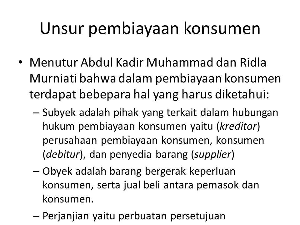 Unsur pembiayaan konsumen Menutur Abdul Kadir Muhammad dan Ridla Murniati bahwa dalam pembiayaan konsumen terdapat bebepara hal yang harus diketahui: