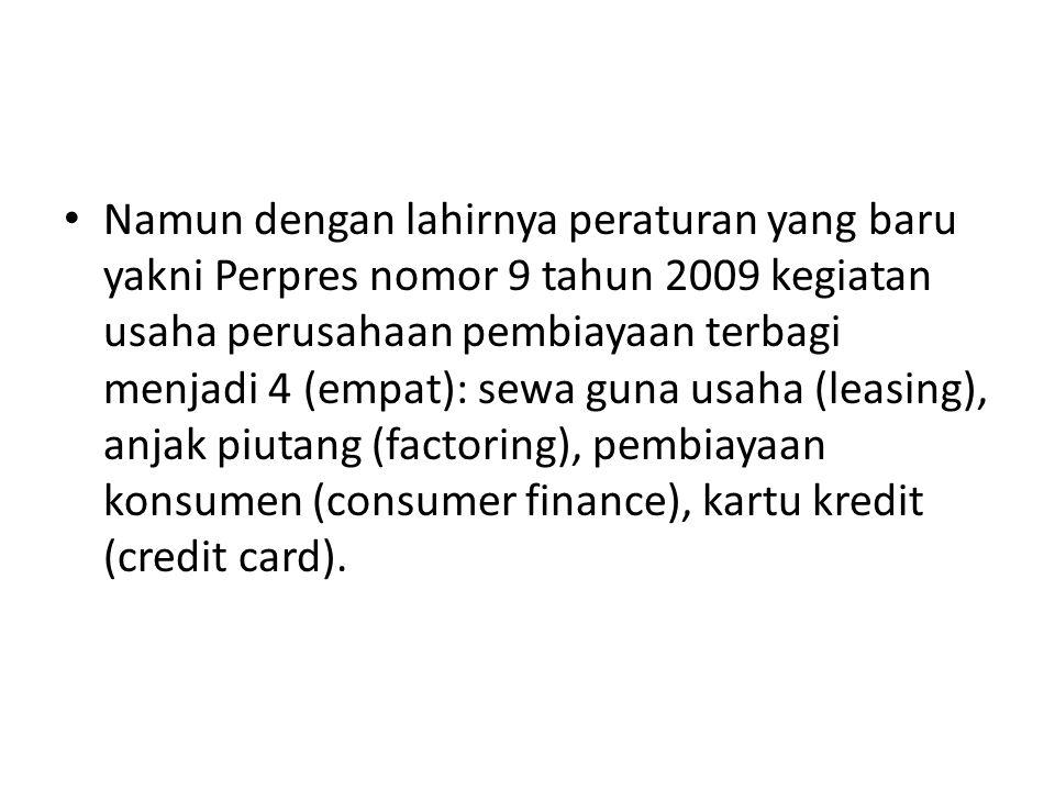 Namun dengan lahirnya peraturan yang baru yakni Perpres nomor 9 tahun 2009 kegiatan usaha perusahaan pembiayaan terbagi menjadi 4 (empat): sewa guna u