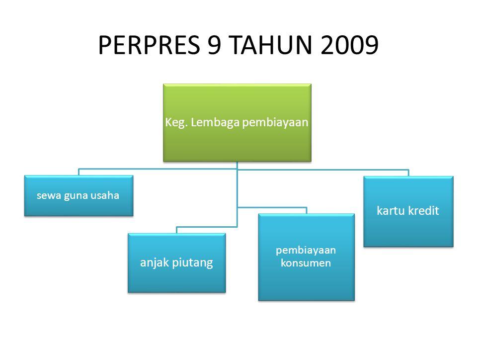 PERPRES 9 TAHUN 2009 Keg. Lembaga pembiayaan sewa guna usaha anjak piutang pembiayaan konsumen kartu kredit