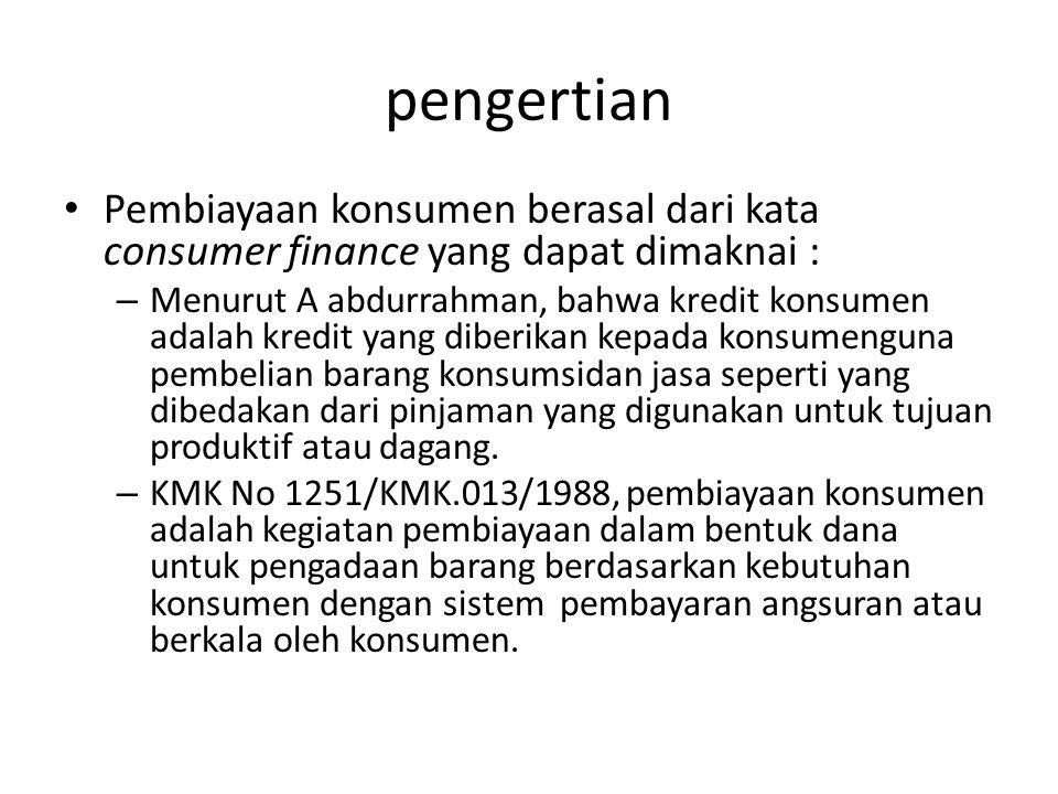 pengertian Pembiayaan konsumen berasal dari kata consumer finance yang dapat dimaknai : – Menurut A abdurrahman, bahwa kredit konsumen adalah kredit y