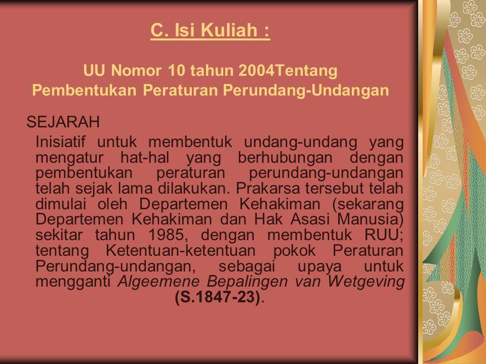 C. Isi Kuliah : UU Nomor 10 tahun 2004Tentang Pembentukan Peraturan Perundang-Undangan SEJARAH Inisiatif untuk membentuk undang-undang yang mengatur h