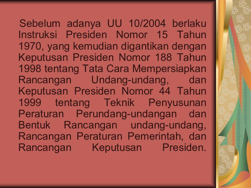 Teknik Penyusunan Peraturan Perundang- Undangan Menurut Keppres No.188 Tahun 1998 Teknis penyusunan peraturan perundang-undangan menurut Keppres No.188 Tahun 1998 terdapat dalam lampiran dari Keppres No 44 Tahun 1999.