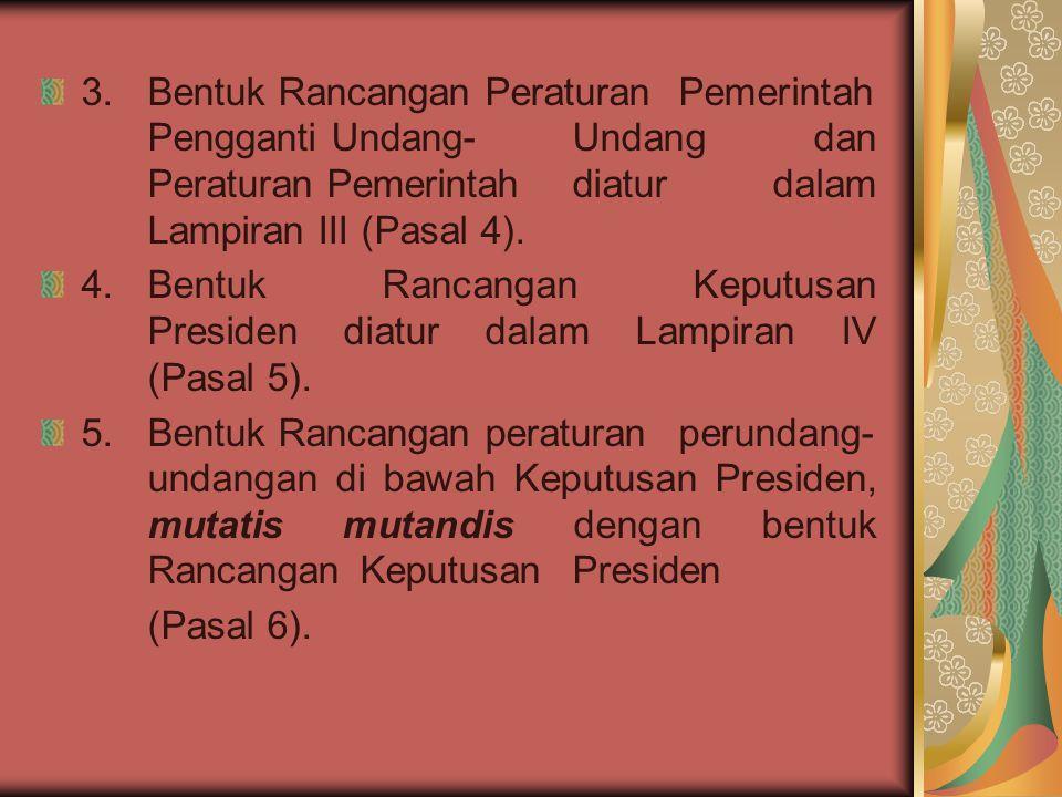 Setelah berlakunya Perubahan Undang-Undang Dasar 1945, maka dalam pasal 22 A, telah dinyatakan bahwa ketentuan lebih lanjut dalam tata cara pembentukan UU diatur dengan UU.