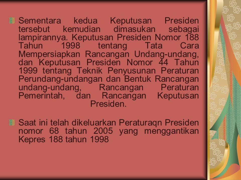 Sementara kedua Keputusan Presiden tersebut kemudian dimasukan sebagai lampirannya. Keputusan Presiden Nomor 188 Tahun 1998 tentang Tata Cara Mempersi