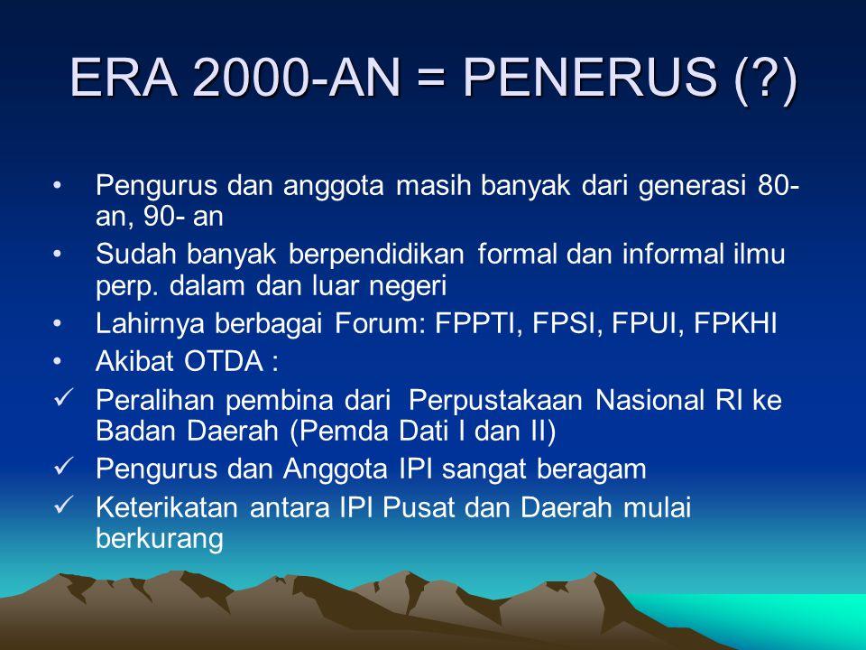 ERA 2000-AN = PENERUS (?) Pengurus dan anggota masih banyak dari generasi 80- an, 90- an Sudah banyak berpendidikan formal dan informal ilmu perp. dal