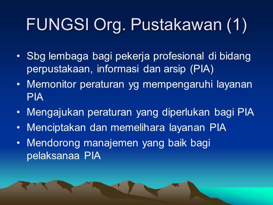 FUNGSI Org. Pustakawan (1) Sbg lembaga bagi pekerja profesional di bidang perpustakaan, informasi dan arsip (PIA) Memonitor peraturan yg mempengaruhi