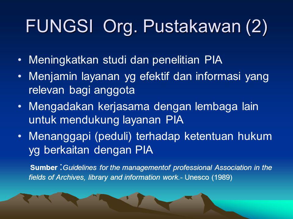 FUNGSI Org. Pustakawan (2) Meningkatkan studi dan penelitian PIA Menjamin layanan yg efektif dan informasi yang relevan bagi anggota Mengadakan kerjas