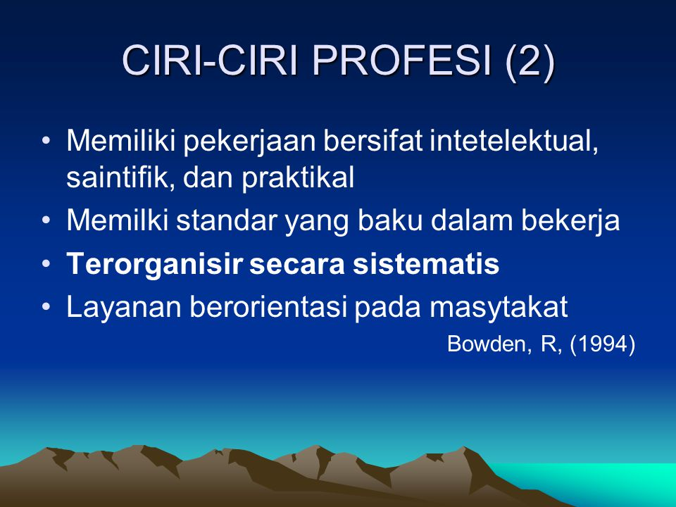 CIRI-CIRI PROFESI (2) Memiliki pekerjaan bersifat intetelektual, saintifik, dan praktikal Memilki standar yang baku dalam bekerja Terorganisir secara