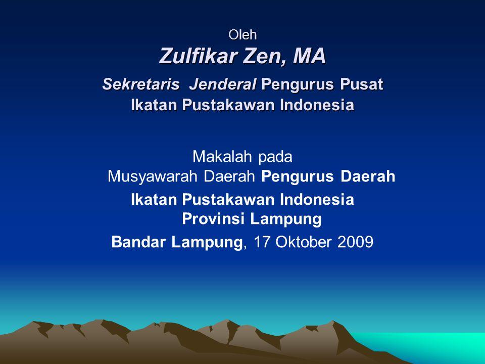 Oleh Zulfikar Zen, MA Sekretaris Jenderal Pengurus Pusat Ikatan Pustakawan Indonesia Makalah pada Musyawarah Daerah Pengurus Daerah Ikatan Pustakawan