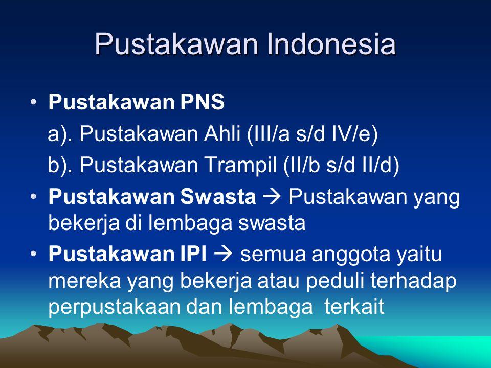 Pustakawan Indonesia Pustakawan PNS a). Pustakawan Ahli (III/a s/d IV/e) b). Pustakawan Trampil (II/b s/d II/d) Pustakawan Swasta  Pustakawan yang be