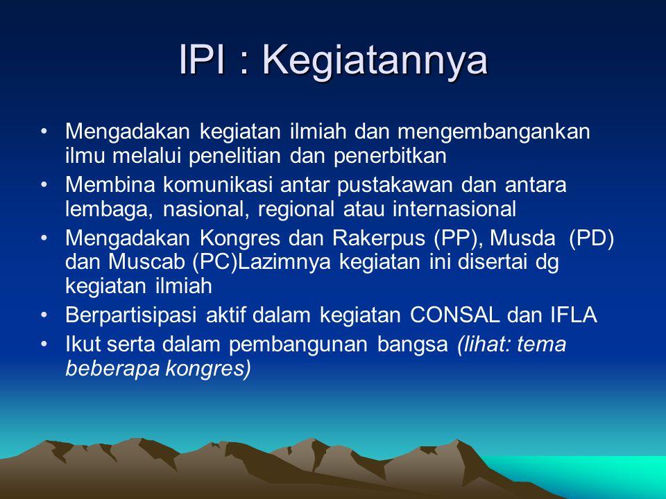 IPI : Kegiatannya Mengadakan kegiatan ilmiah dan mengembangankan ilmu melalui penelitian dan penerbitkan Membina komunikasi antar pustakawan dan antar