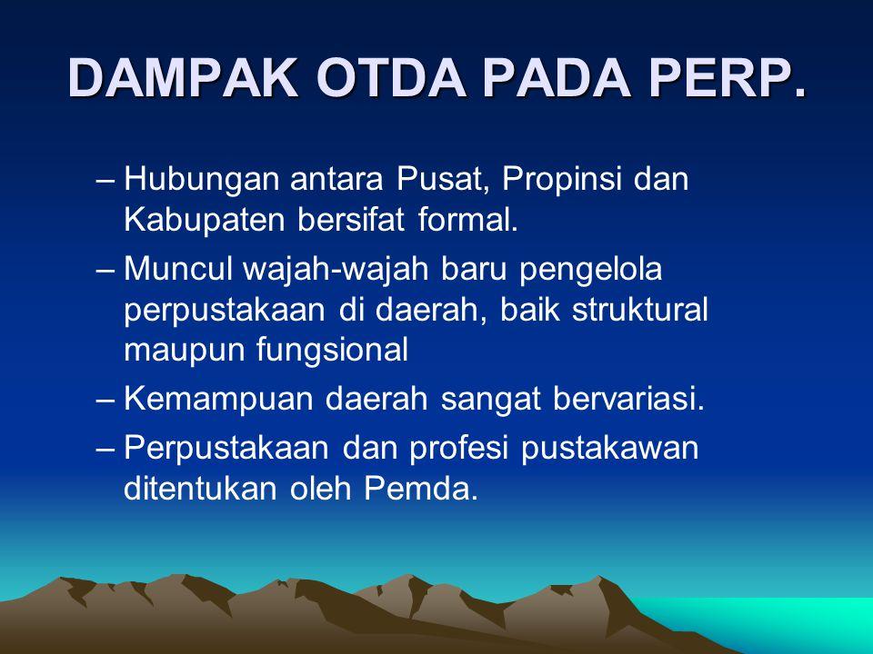 DAMPAK OTDA PADA PERP.–Hubungan antara Pusat, Propinsi dan Kabupaten bersifat formal.