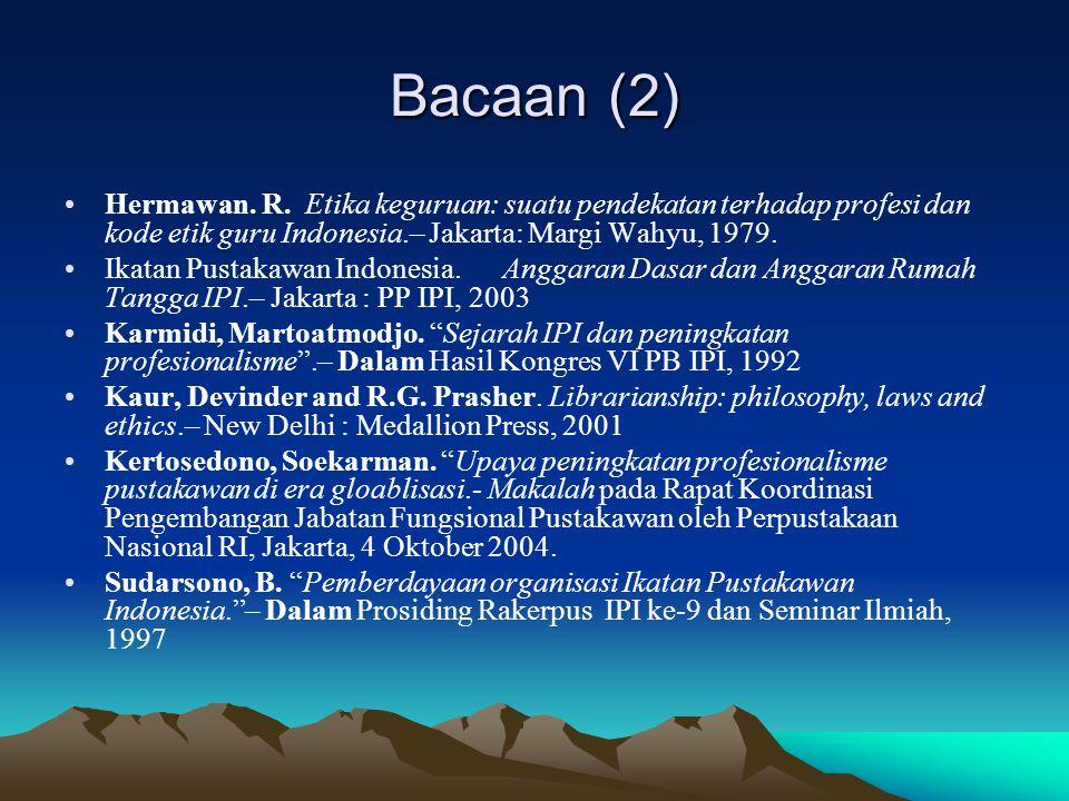Bacaan (2) Hermawan. R. Etika keguruan: suatu pendekatan terhadap profesi dan kode etik guru Indonesia.– Jakarta: Margi Wahyu, 1979. Ikatan Pustakawan