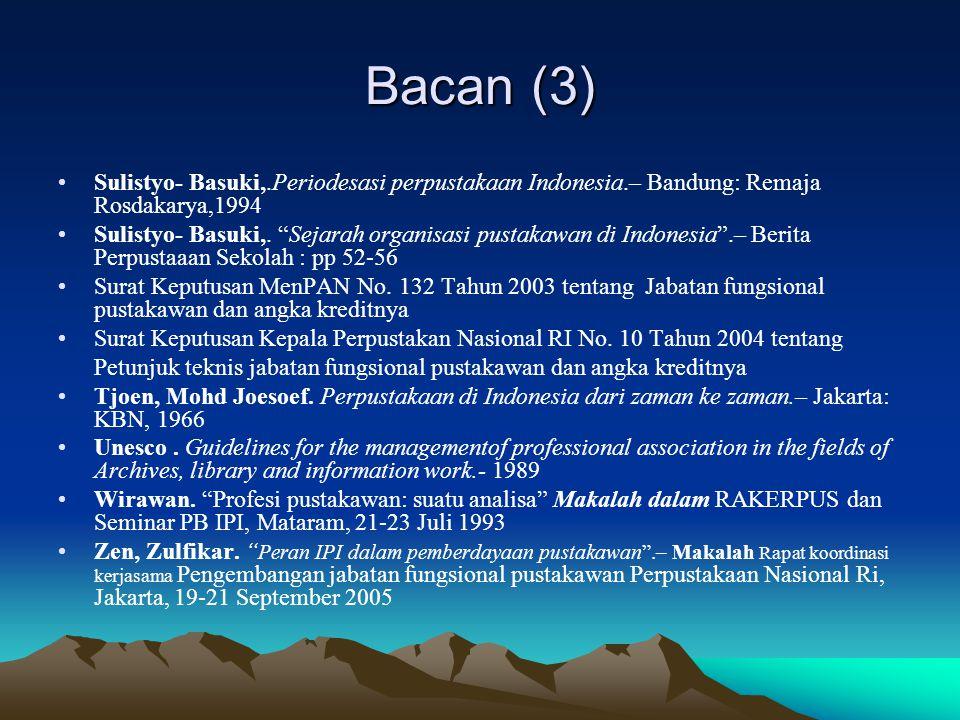 "Bacan (3) Sulistyo- Basuki,.Periodesasi perpustakaan Indonesia.– Bandung: Remaja Rosdakarya,1994 Sulistyo- Basuki,. ""Sejarah organisasi pustakawan di"