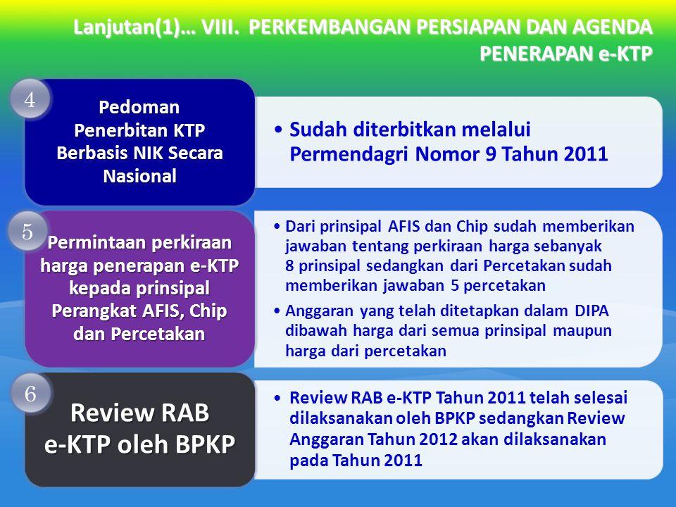 Lanjutan(1)… VIII. PERKEMBANGAN PERSIAPAN DAN AGENDA PENERAPAN e-KTP Sudah diterbitkan melalui Permendagri Nomor 9 Tahun 2011 Pedoman Penerbitan KTP B