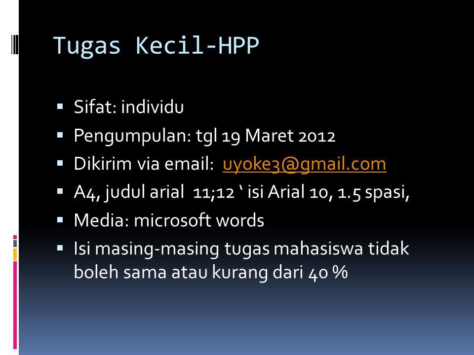 Tugas Kecil-HPP  Sifat: individu  Pengumpulan: tgl 19 Maret 2012  Dikirim via email: uyoke3@gmail.comuyoke3@gmail.com  A4, judul arial 11;12 ' isi