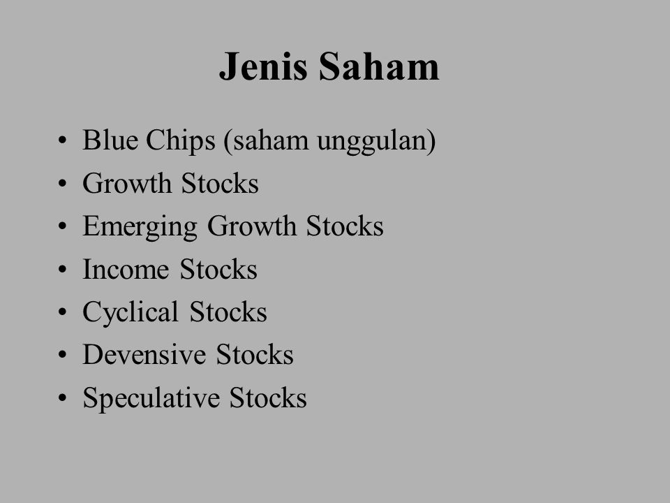 Jenis Saham Blue Chips (saham unggulan) Growth Stocks Emerging Growth Stocks Income Stocks Cyclical Stocks Devensive Stocks Speculative Stocks