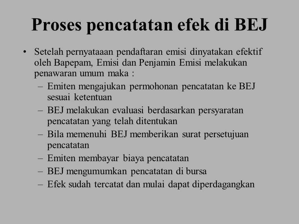 Proses pencatatan efek di BEJ Setelah pernyataaan pendaftaran emisi dinyatakan efektif oleh Bapepam, Emisi dan Penjamin Emisi melakukan penawaran umum
