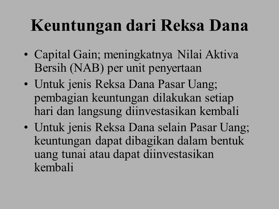 Keuntungan dari Reksa Dana Capital Gain; meningkatnya Nilai Aktiva Bersih (NAB) per unit penyertaan Untuk jenis Reksa Dana Pasar Uang; pembagian keunt