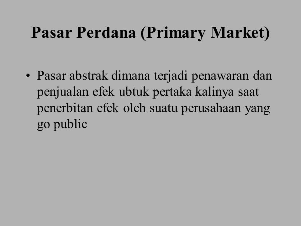 Pasar Perdana (Primary Market) Pasar abstrak dimana terjadi penawaran dan penjualan efek ubtuk pertaka kalinya saat penerbitan efek oleh suatu perusah