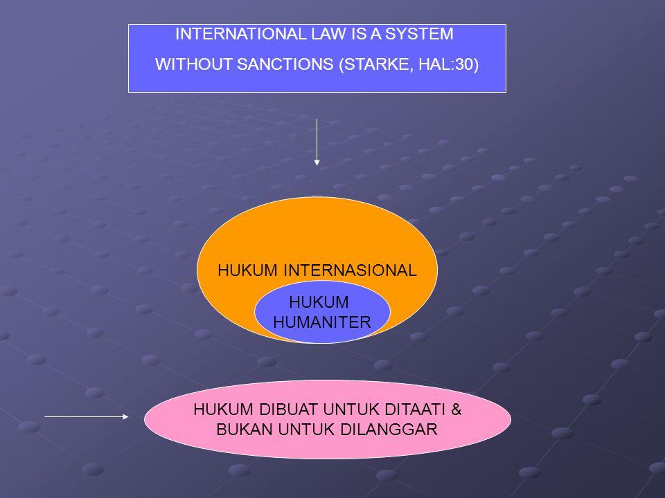HUKUM INTERNASIONAL HUKUM HUMANITER INTERNATIONAL LAW IS A SYSTEM WITHOUT SANCTIONS (STARKE, HAL:30) HUKUM DIBUAT UNTUK DITAATI & BUKAN UNTUK DILANGGAR