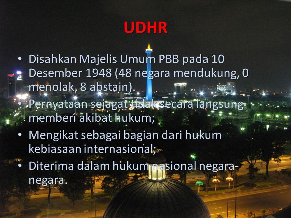 UDHR Disahkan Majelis Umum PBB pada 10 Desember 1948 (48 negara mendukung, 0 menolak, 8 abstain). Disahkan Majelis Umum PBB pada 10 Desember 1948 (48