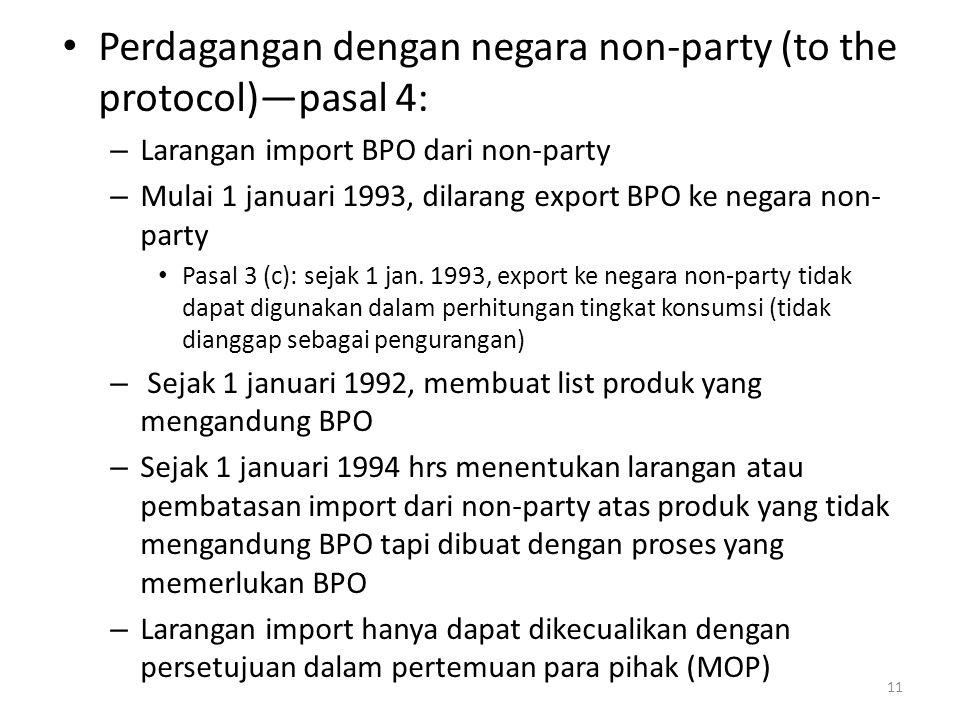 Perdagangan dengan negara non-party (to the protocol)—pasal 4: – Larangan import BPO dari non-party – Mulai 1 januari 1993, dilarang export BPO ke neg