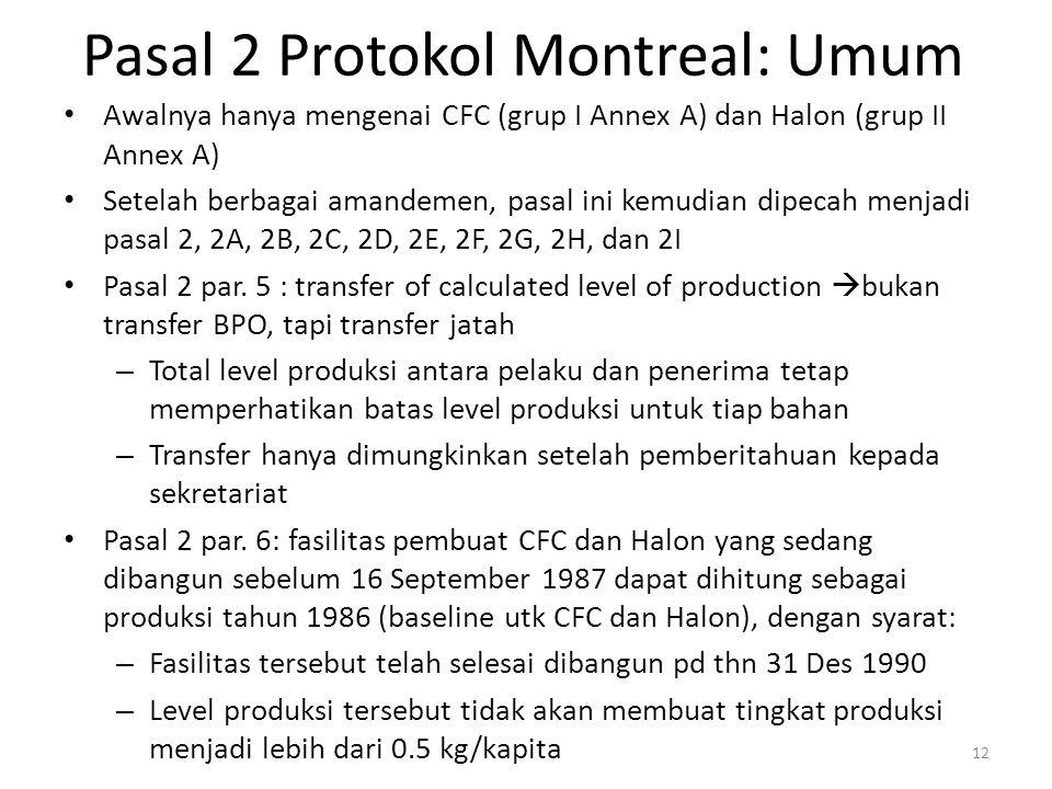 Pasal 2 Protokol Montreal: Umum Awalnya hanya mengenai CFC (grup I Annex A) dan Halon (grup II Annex A) Setelah berbagai amandemen, pasal ini kemudian