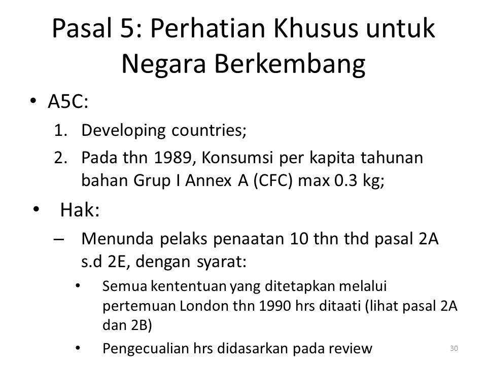 Pasal 5: Perhatian Khusus untuk Negara Berkembang A5C: 1.Developing countries; 2.Pada thn 1989, Konsumsi per kapita tahunan bahan Grup I Annex A (CFC)