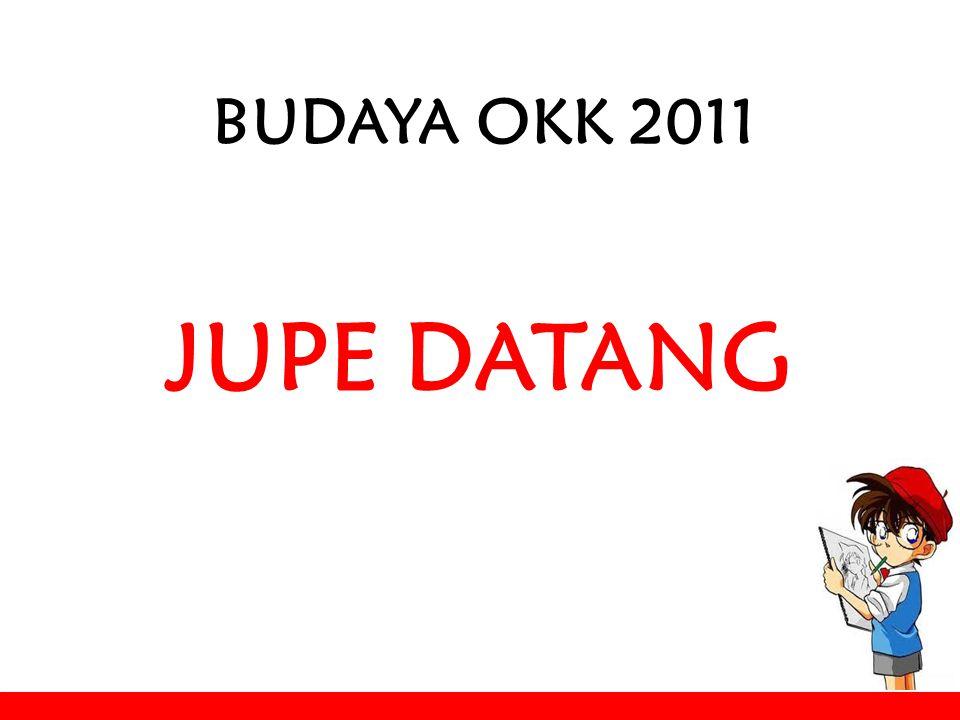 BUDAYA OKK 2011 JUPE DATANG