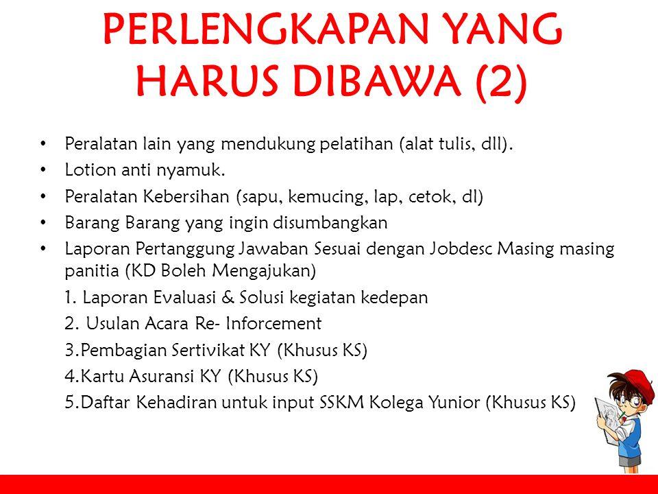 PERLENGKAPAN YANG HARUS DIBAWA (2) Peralatan lain yang mendukung pelatihan (alat tulis, dll).