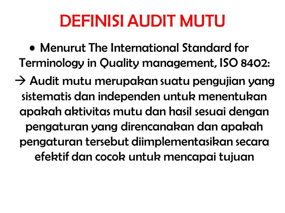 DEFINISI AUDIT MUTU Menurut The International Standard for Terminology in Quality management, ISO 8402:  Audit mutu merupakan suatu pengujian yang si